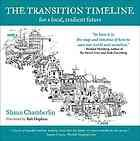 Chamberlin, Shaun. The Transition Timeline for a Local, Resilient Future. White River Junction, Vt: Chelsea Green Pub, 2009. Print.
