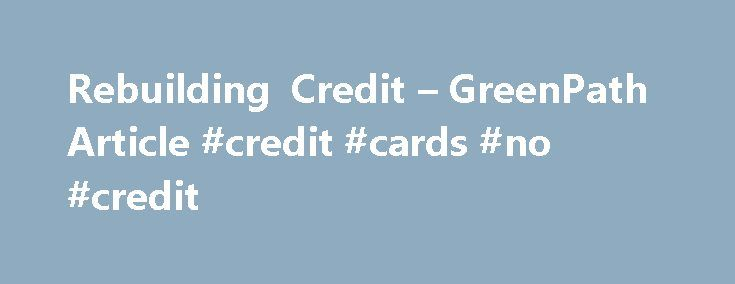 Rebuilding Credit – GreenPath Article #credit #cards #no #credit http://credit.remmont.com/rebuilding-credit-greenpath-article-credit-cards-no-credit/  #rebuild credit # Rebuilding Credit Rebuilding Credit If you recently filed for bankruptcy, a stable income and two to three Read More...The post Rebuilding Credit – GreenPath Article #credit #cards #no #credit appeared first on Credit.