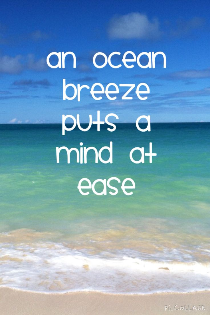 """An ocean breeze puts a mind at ease"" 