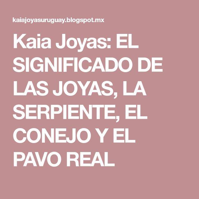 Kaia Joyas: EL SIGNIFICADO DE LAS JOYAS, LA SERPIENTE, EL CONEJO Y EL PAVO REAL