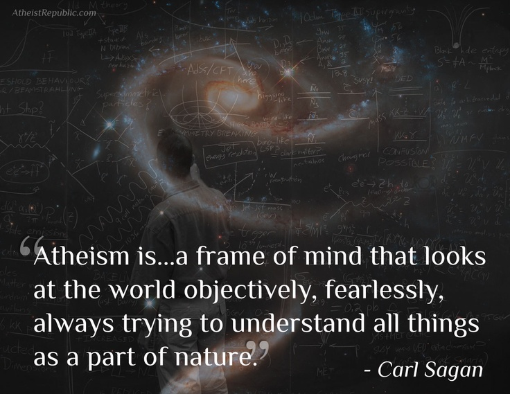 "Carl Sagan on atheism. He also said, ""he doesn't want to believe, he wants to know"". That's me EXACTLY. Biddy Craft"