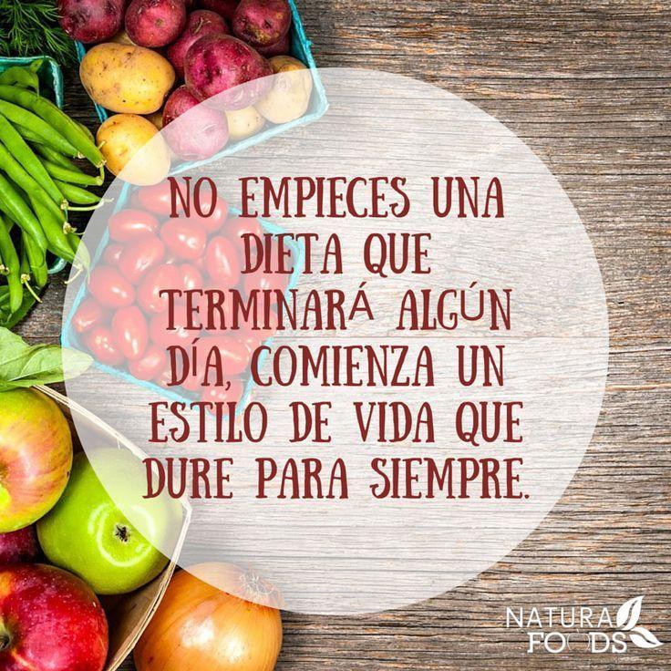 ... No empieces una dieta que terminará algún día, comienza un estilo de vida que dure para siempre.