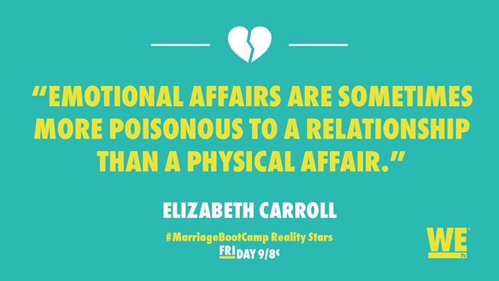 Emotional affairs are sometimes more poisonous to a relationship than a physical affair. -Elizabeth Carroll (Marriage Boot Camp: Reality Stars)