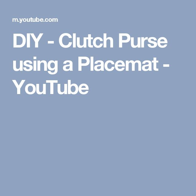 DIY - Clutch Purse using a Placemat - YouTube