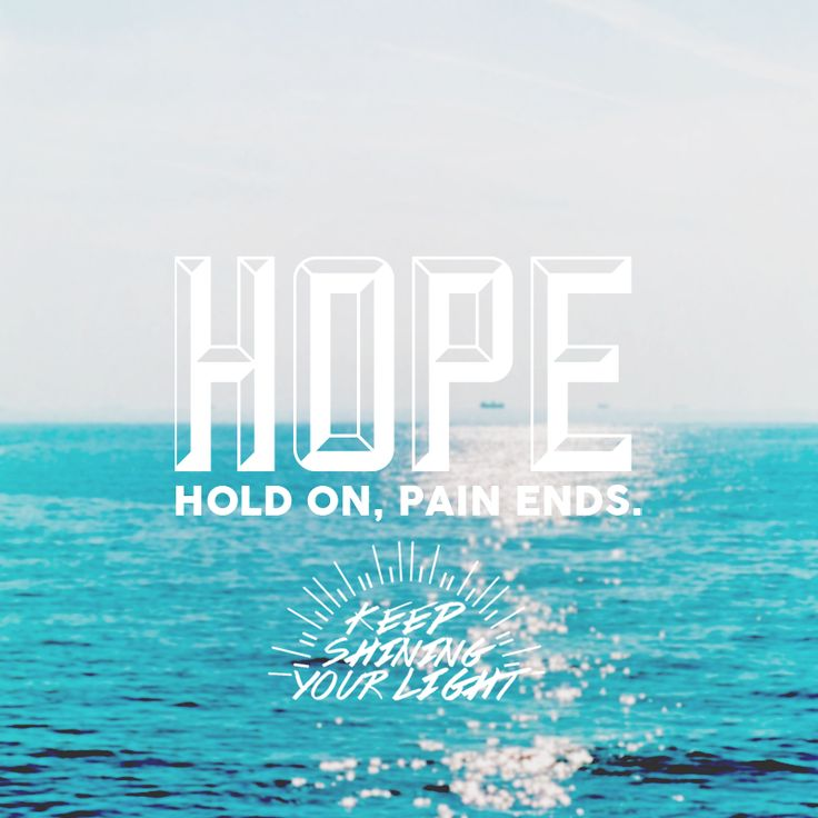 HOPE (Hold On Pain Ends)  Instagram: @keepshiningyourlight http://instagram.com/keepshiningyourlight  Website: http://keepshiningyourlight.weebly.com/