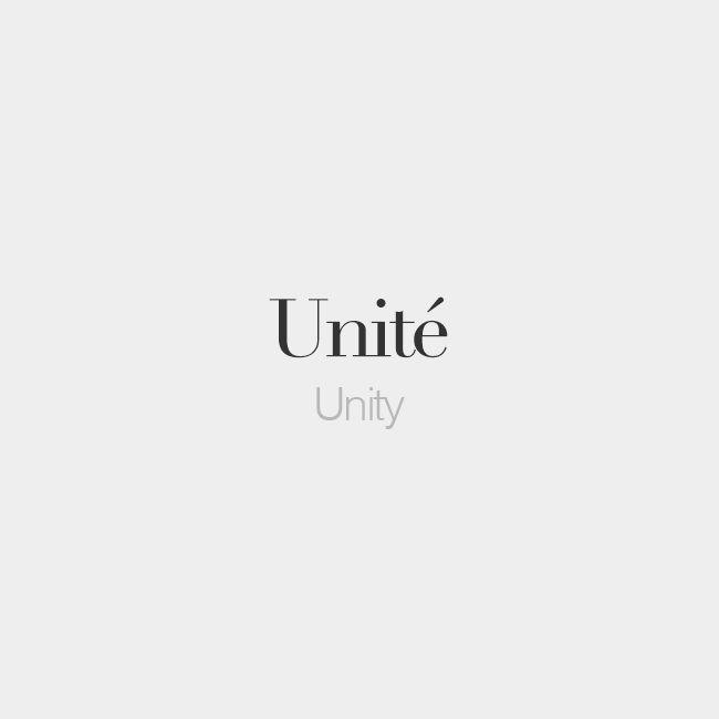 Unité (feminine word) | Unity | /y.ni.te/