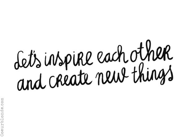 quote inspire and create I Coeurblonde.com