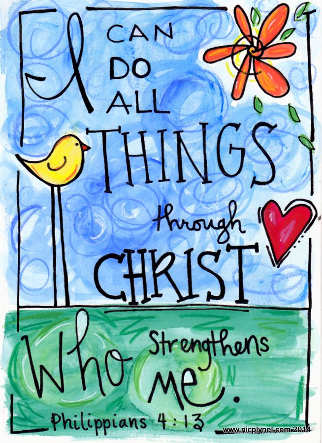 Phillipians 4:13 I Can Do All Things Through Christ by Nicole Plymesser Nelson