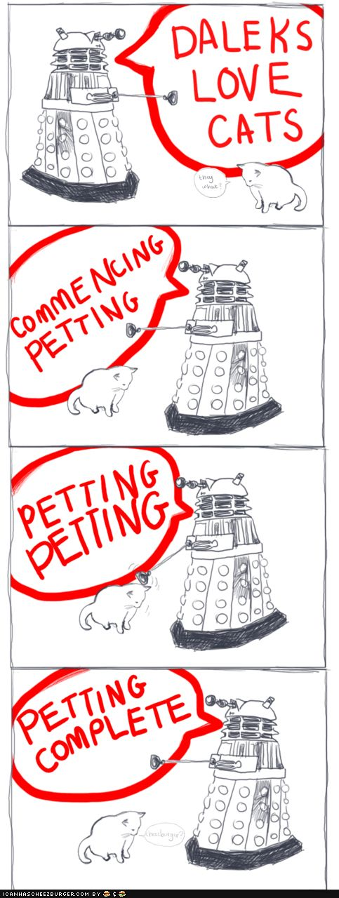 guess i'm a Dalek. also, petting is never complete. EVER.