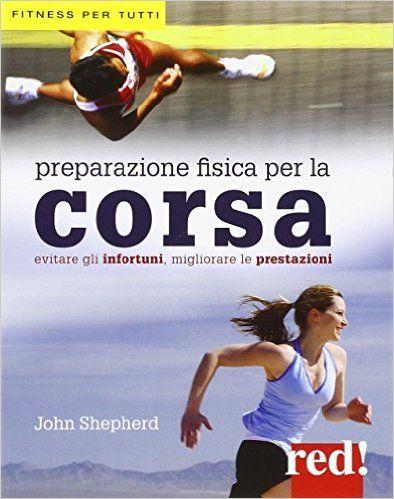 Amazon.it: Preparazione fisica per la corsa. Evitare gli infortuni, migliorare…