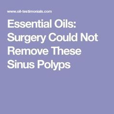Essential Oils: Surgery Could Not Remove These Sinus Polyps