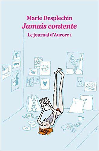 Amazon.fr - Le Journal d Aurore Tome 1 : Jamais Contente - Desplechin Marie - Livres