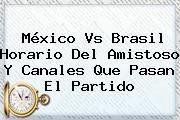 http://tecnoautos.com/wp-content/uploads/imagenes/tendencias/thumbs/mexico-vs-brasil-horario-del-amistoso-y-canales-que-pasan-el-partido.jpg Mexico Vs Brasil. México vs Brasil horario del amistoso y canales que pasan el partido, Enlaces, Imágenes, Videos y Tweets - http://tecnoautos.com/actualidad/mexico-vs-brasil-mexico-vs-brasil-horario-del-amistoso-y-canales-que-pasan-el-partido/