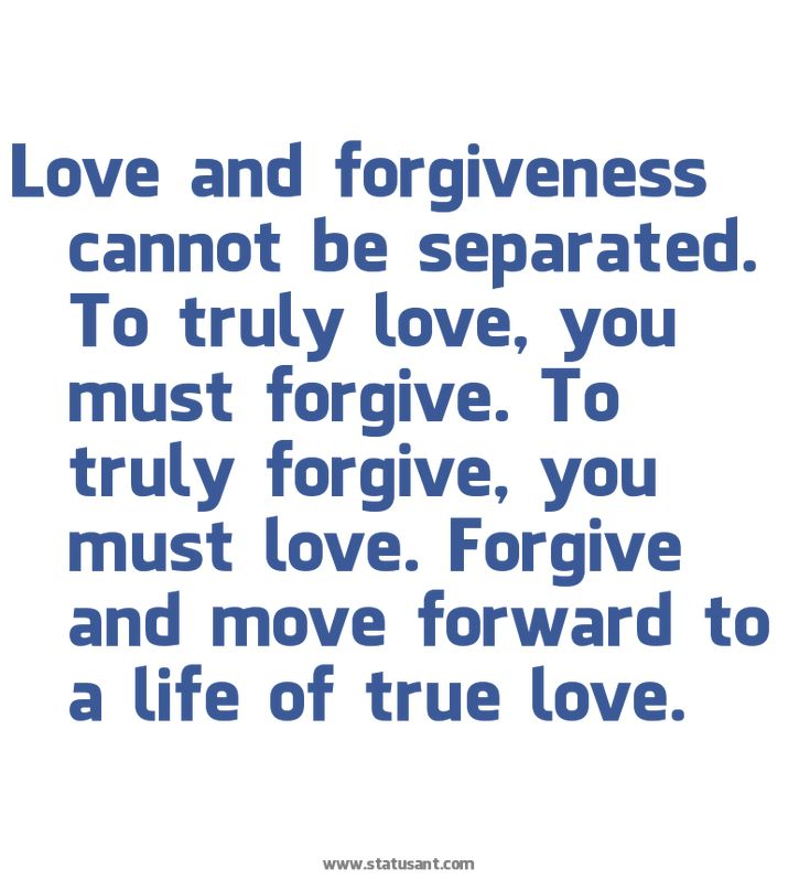 Love and forgiveness cannot be separated. To truly love, you must forgive. To truly forgive, you must love. Forgive and move forward to a life of true love. Status