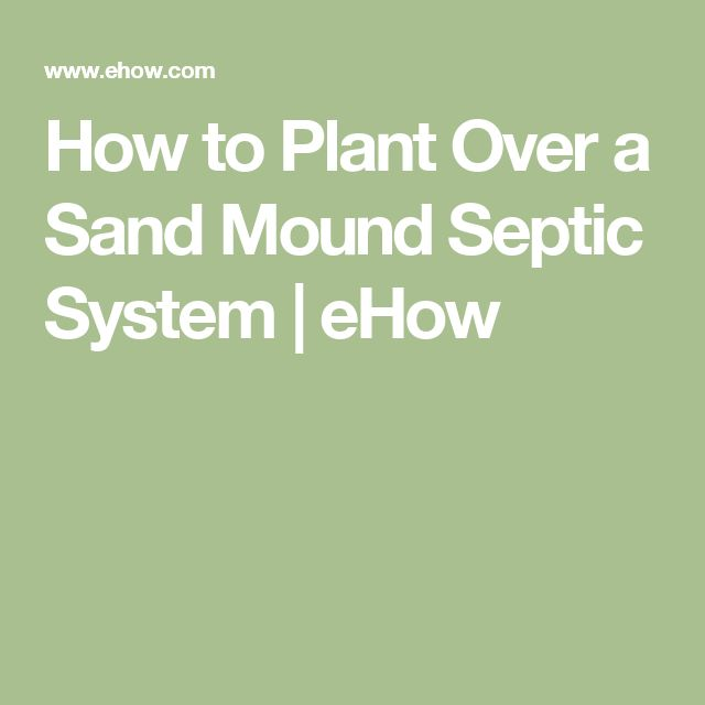 How to Plant Over a Sand Mound Septic System | eHow