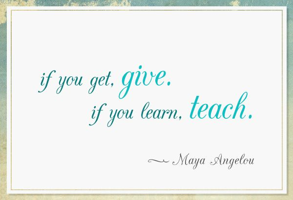 10 Quotes That Inspire Us to Give  Quotes about giving, Teaching and Maya