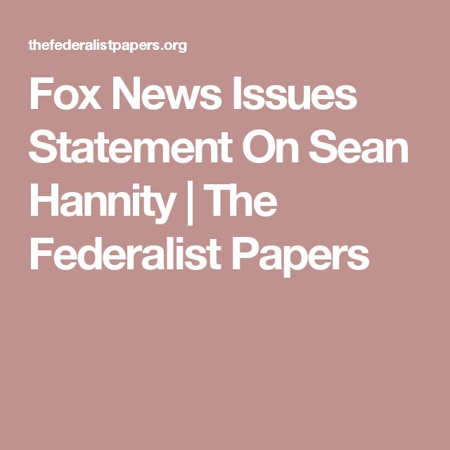 Fox News Issues Statement On Sean Hannity | The Federalist Papers