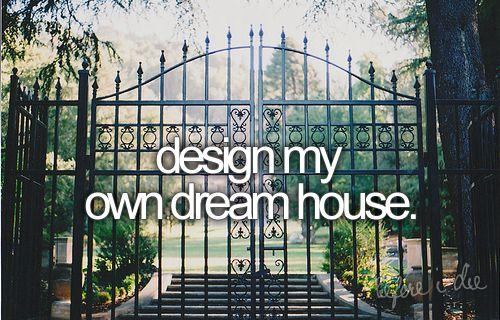 bucket list: design my own dream house