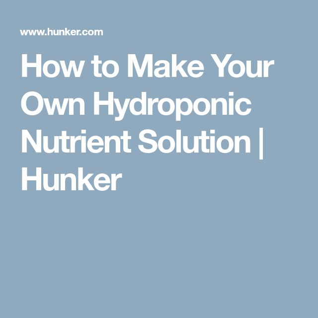 How to Make Your Own Hydroponic Nutrient Solution | Hunker