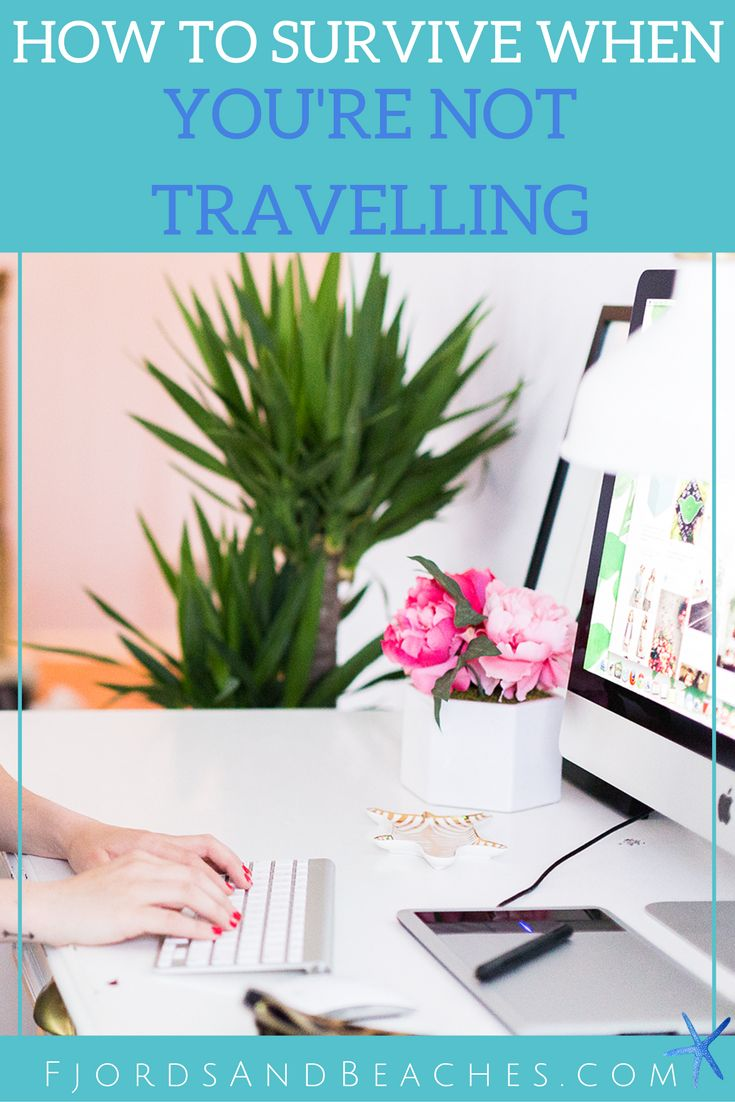 How to Survive When you're not Traveling. What to do when not traveling. Guide to the post travel blues.