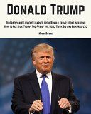 Free Kindle Book -   Donald Trump: Donald Trump Biography and Lessons Learned From Donald Trump Books Including, How To Get Rich, Trump: The Art of the Deal, Think Big and Kiss Ass in Business and Life, etc...