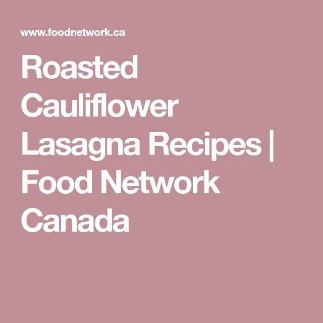 Roasted Cauliflower Lasagna Recipes | Food Network Canada