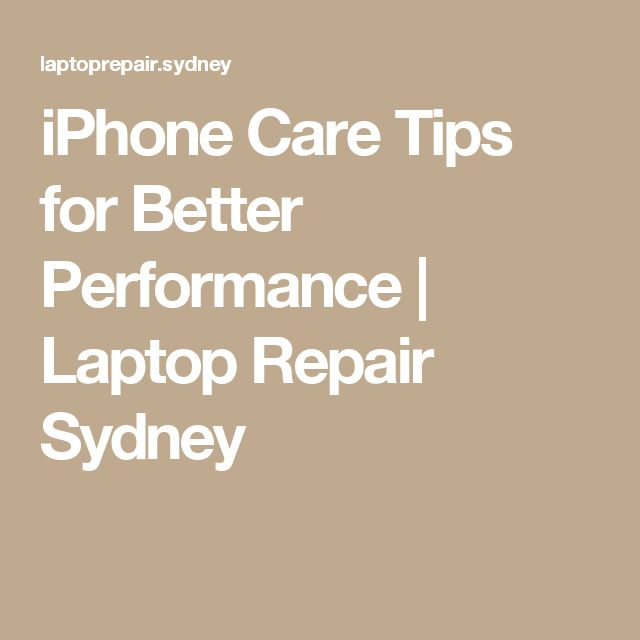 iPhone Care Tips for Better Performance | Laptop Repair Sydney