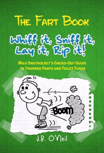 The Fart Book: Whiff it, Sniff it, Lay it, Rip it! - Milo Snotrocket's Gross-out Guide to Thunderpants and Toilet Tunes (The Disgusting Adventures of Milo Snotrocket) by J.B. O'Neil. $1.11. 50 pages. Publisher: JJ Fast Publishing, LLC (April 18, 2012)