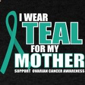 My otherwise healthy mother died March 10, 2012 from Ovarian Cancer. Please support Ovarian Cancer Awareness.