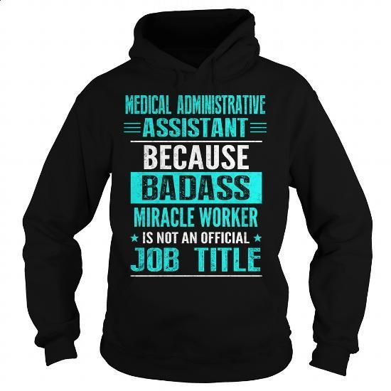 MEDICAL ADMINISTRATIVE ASSISTANT - #geek t shirts #sweatshirt design. BUY NOW => https://www.sunfrog.com/LifeStyle/MEDICAL-ADMINISTRATIVE-ASSISTANT-98336068-Black-Hoodie.html?60505