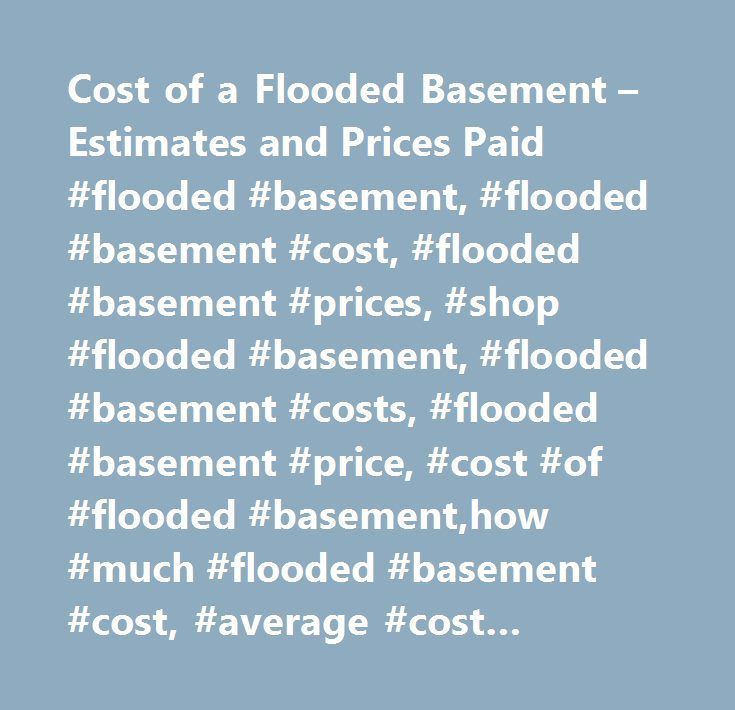 Cost of a Flooded Basement – Estimates and Prices Paid #flooded #basement, #flooded #basement #cost, #flooded #basement #prices, #shop #flooded #basement, #flooded #basement #costs, #flooded #basement #price, #cost #of #flooded #basement,how #much #flooded #basement #cost, #average #cost #flooded #basement…