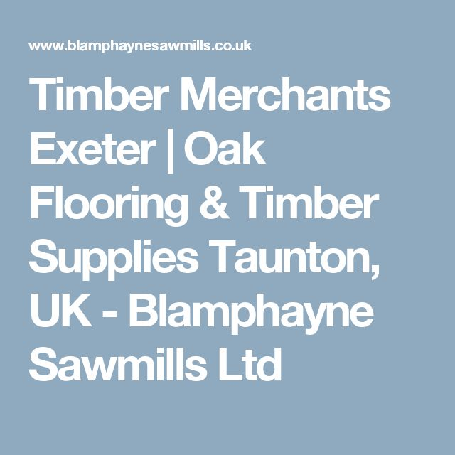 Timber Merchants Exeter | Oak Flooring & Timber Supplies Taunton, UK - Blamphayne Sawmills Ltd
