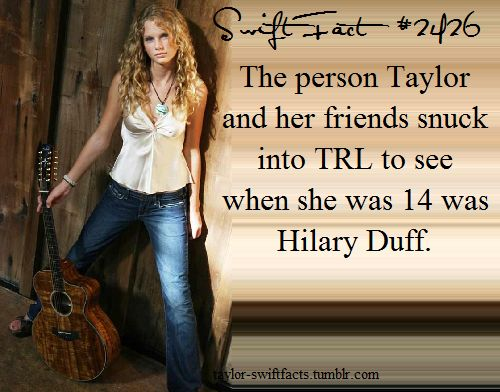 Taylor Swift Fact: HOW FREAKIN' COOL! Hilary Duff was my first concert!!