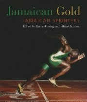 From University of the West Indies Press  Jamaican Gold: Jamaican Sprinters, a new book about the success of Jamaican runners, and why Jamaicans run so fast.