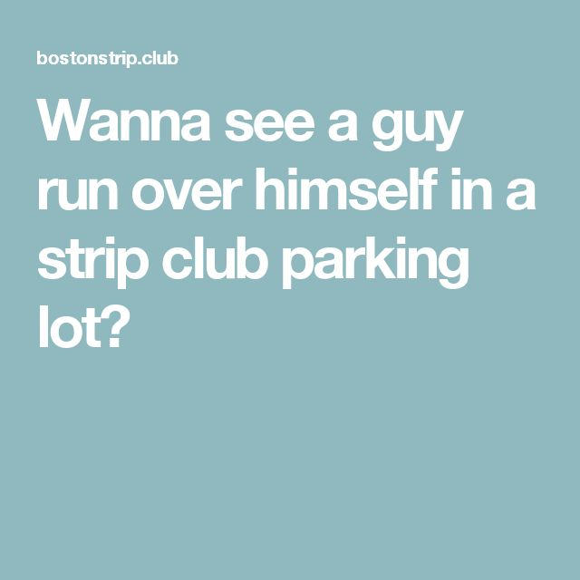 Wanna see a guy run over himself in a strip club parking lot?