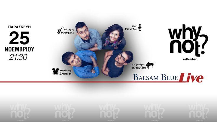 Balsam Blue Live @ Why Not Coffee Bar στη Βέροια !  Swing bossa latin jazz διασκευές Ελληνικών & Ξένων τραγουδιών !Ζωή Μάντζου (Φωνή)Αλέξανδρος Ιωσηφίδης (Πιάνο)Λάζαρος Μπίντσης (Σαξόφωνο)Δημήτρης Δημάκος (Κρουστά)