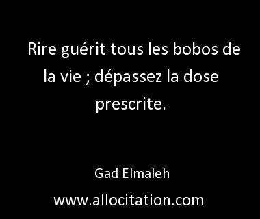 """Gad Elmaleh """"Rire guérit tous les bobos de la vie ; dépassez la dose prescrite."""""""