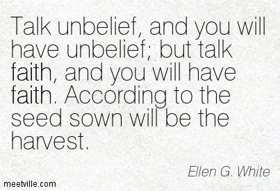 unbelief quotes | Ellen G. White : Talk unbelief, and you will have unbelief; but talk ...
