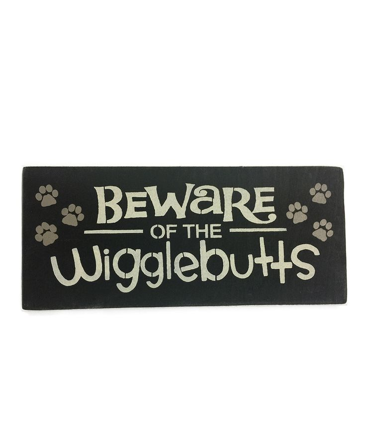 Another great find on #zulily! 'Beware Of Wiggle Butts' Wall Art by Sara's Signs #zulilyfinds