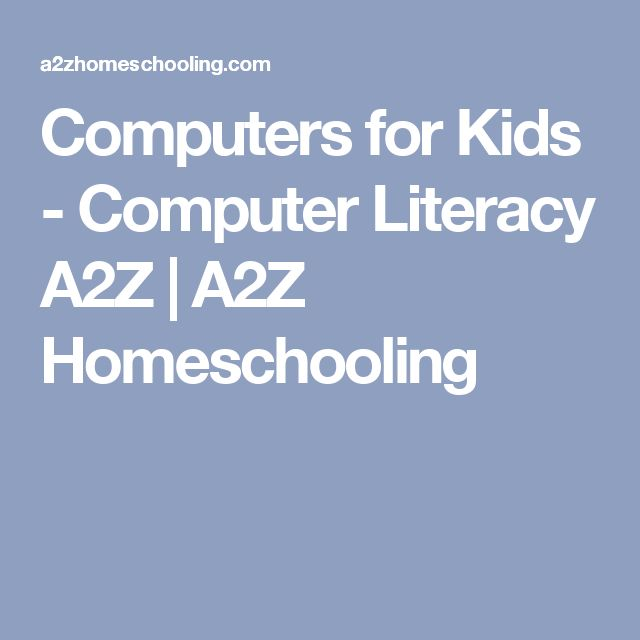 Computers for Kids - Computer Literacy A2Z | A2Z Homeschooling