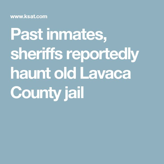 Past inmates, sheriffs reportedly haunt old Lavaca County jail