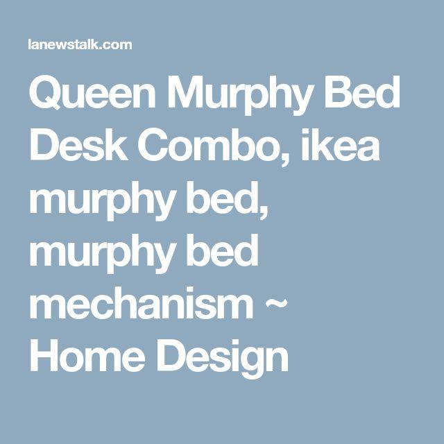 Queen Murphy Bed Desk Combo, ikea murphy bed, murphy bed mechanism ~ Home Design
