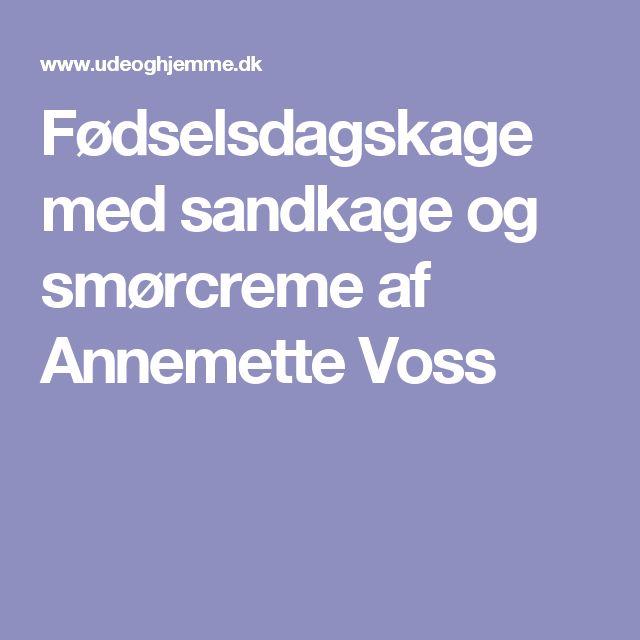 Fødselsdagskage med sandkage og smørcreme af Annemette Voss