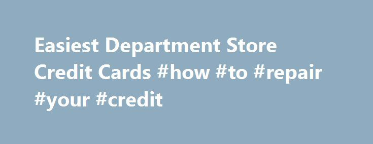 Easiest Department Store Credit Cards #how #to #repair #your #credit http://credit-loan.remmont.com/easiest-department-store-credit-cards-how-to-repair-your-credit/  #easy approval credit cards # Easiest Department Store Credit Cards If you are looking for an easy credit card approval, need to rebuild credit or simply like to shop, here are some of the easiest department store credit cards to apply for. WalMart Home Depot JC Penney Target Sears Lowe s KMart Macy s Disney […]