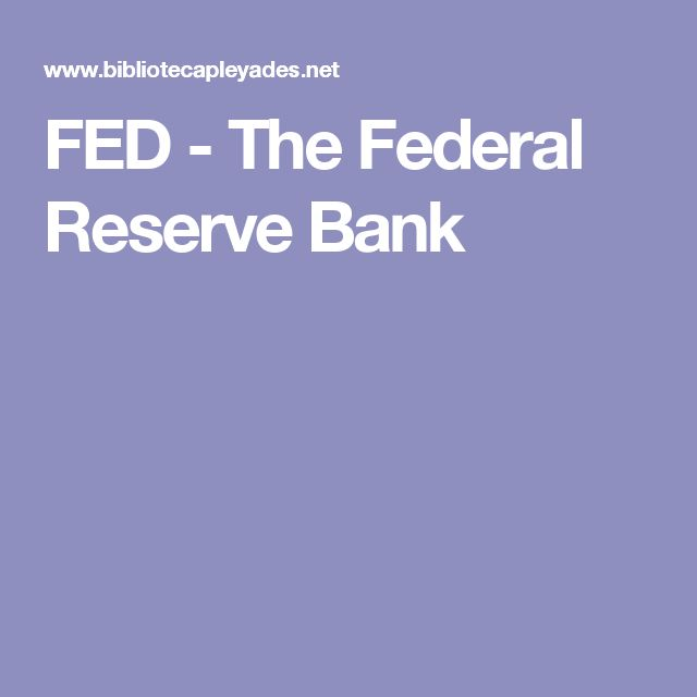 FED - The Federal Reserve Bank