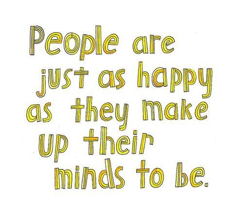 the accurate quote: most people are about as happy as they make up their minds to be. abraham lincoln
