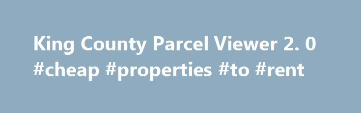 King County Parcel Viewer 2. 0 #cheap #properties #to #rent http://renta.nef2.com/king-county-parcel-viewer-2-0-cheap-properties-to-rent/  #property finder # KCGIS Center Parcel Viewer 2.0 With Parcel Viewer 2.0 searching for King County parcel information has never been easier! You can search by address, search by parcel number, or you can just zoom in on the map and click on a parcel. You can also select and zoom to a street intersection. Once a parcel is selected, you will get…