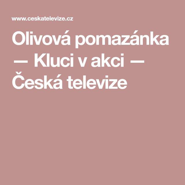 Olivová pomazánka — Kluci v akci — Česká televize