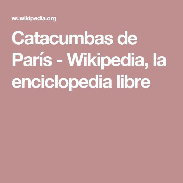 Catacumbas de París - Wikipedia, la enciclopedia libre