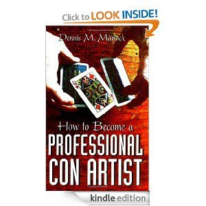How To Become A Professional Con Artist by Dennis M. Marlock. $20.65. 152 pages. Publisher: Paladin Press (September 1, 2001)